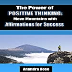 The Power of Positive Thinking: Move Mountains with Affirmations for Success | Anandra Rose