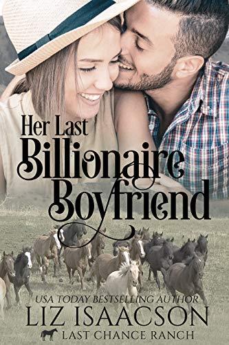 Her Last Billionaire Boyfriend: Christian Cowboy Romance (Last Chance Ranch Romance Book 2) by [Isaacson, Liz]