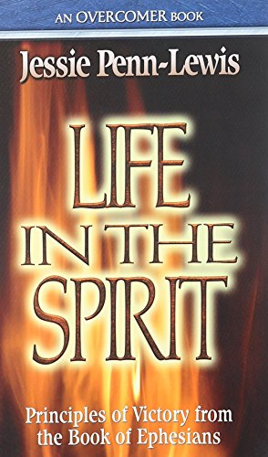 Life in the Spirit: Principles of Victory from the Book of Ephesians Jessie Penn-Lewis