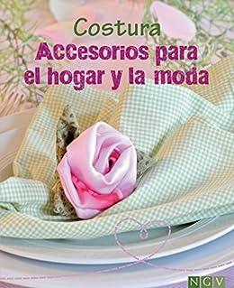 Costura - Accesorios para el hogar y la moda: Aprenda a confeccionar bonitas labores.