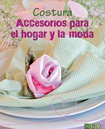 Costura - Accesorios para el hogar y la moda: Aprenda a confeccionar bonitas labores. Con patrones para descargar (Spanish Edition)