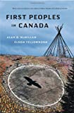 First Peoples in Canada, McMillan, Alan D. and Yellowhorn, Eldon, 1553650530