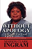 Without Apology, Marion Clark Ingram, 1456005855