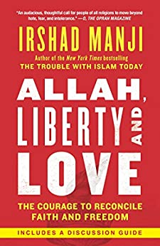 Allah, Liberty and Love: The Courage to Reconcile Faith and Freedom by [Manji, Irshad]