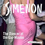 The Dancer at the Gai-Moulin: Inspector Maigret; Book 10 | Georges Simenon,Frank Wynne