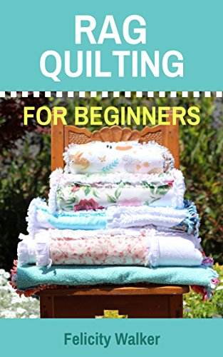Rag Quilting for Beginners: How-to quilting book with 11 easy rag quilting patterns for beginners. Quilting for Beginners series