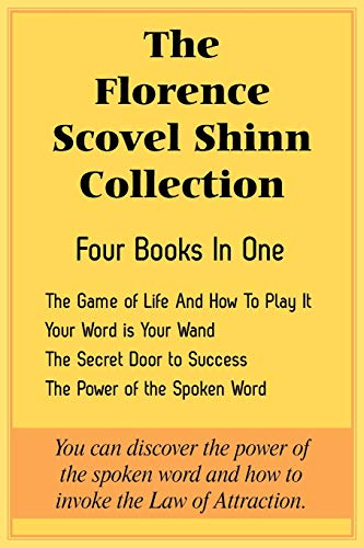 The Florence Scovel Shinn Collection: The Game of Life And How To Play It, Your Word is Your Wand, The Secret Door to Success, The Power of the Spoken Word (Life Is A Game And How To Play It)