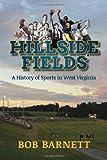 Hillside Fields : A History of Sports in West Virginia, Barnett, Bob, 1935978675