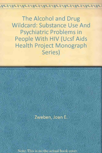 The Alcohol and Drug Wildcard: Substance Use And Psychiatric Problems in People With HIV (Ucsf AIDS Health Project Monog