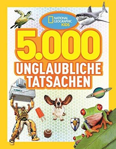 National Geographic KiDS: Bd. 1: 5000 unglaubliche Tatsachen
