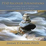 PTSD Recovery Foundations: Understanding How PTSD Works, and How to Get Better | Jeremy P. Crosby