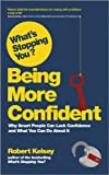 What's Stopping You? Being More Confident: Why Smart People Can Lack Confidence and What You Can Do About It