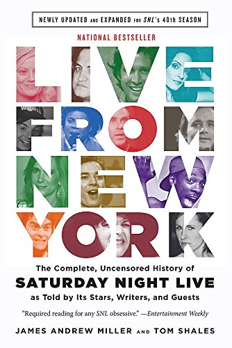 Live From New York  The Complete  Uncensored History Of Saturday Night Live As Told By Its Stars  Writers  And Guests