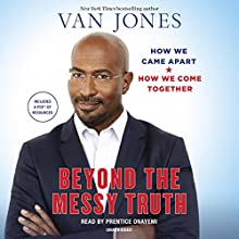 Beyond the Messy Truth: How We Came Apart, How We Come Together Audiobook by Van Jones Narrated by JD Jackson
