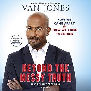 Beyond the Messy Truth: How We Came Apart, How We Come Together Hörbuch von Van Jones Gesprochen von: JD Jackson