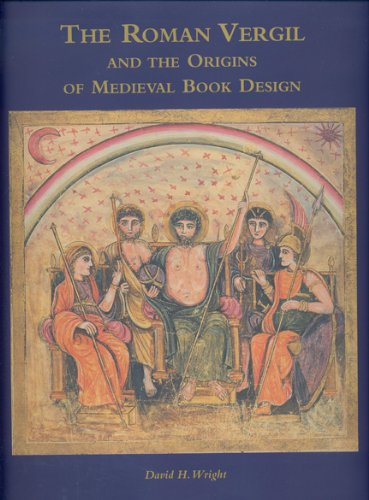 The Roman Vergil and the Origins of Medieval Book Design -