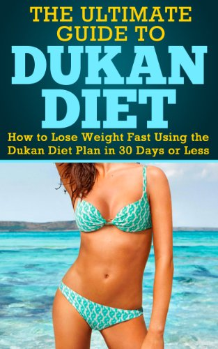 Dukan Diet: The Farthest Guide to Dukan Diet - How to Lose Weight Fast Using the Dukan Diet Plan in 30 Days or Less (Ducan Diet, Weight Loss Fast, Ducan Diet Intend)