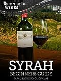 Syrah: Beginners Guide to Wine (101 Publishing: Wine Series)