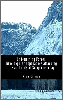 Undermining Forces: Nine popular approaches attacking the authority of Scripture today by [Gilman, Alan]
