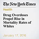 Drug Overdoses Propel Rise in Mortality Rates of Whites | Gina Kolata,Sarah Cohen