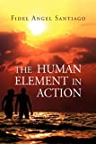 The Human Element in Action, Fidel Angel Santiago, 1450007007