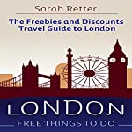 London: Free Things to Do: The Freebies and Discounts Travel Guide to London | Sarah Retter