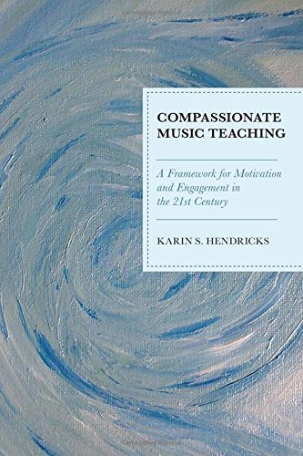 Teaching Music - Compassionate Music Teaching: A Framework for Motivation and Engagement in the 21st Century
