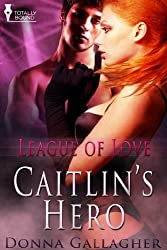 Caitlin's Hero (League of Love Book 1)
