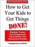 How to Get Your Kids to Get Things DONE! (Easy Homeschooling Book 2)