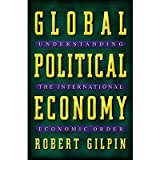 { GLOBAL POLITICAL ECONOMY: UNDERSTANDING THE INTERNATIONAL ECONOMIC ORDER } By Gilpin, Robert ( Author ) [ Mar - 2001 ] [ Paperback ]