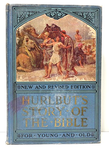 Hurlbut's story of the Bible;: For young and old; one hundred sixty-eight stories, forming a continuous narrative of the Holy Scripture from Genesis to Revelation,