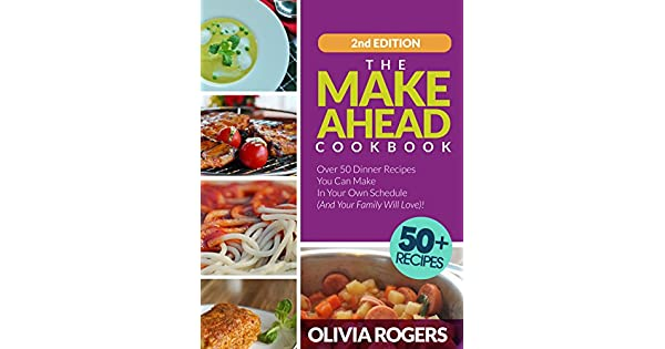 the make ahead cookbook 2nd edition over 50 dinner recipes you