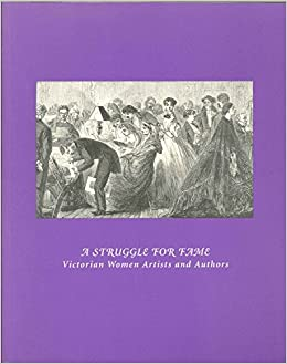Book A Struggle for Fame: Victorian Women Artists and Authors