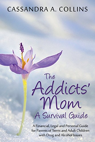 The Addicts' Mom: A Survival Guide: A Financial, Legal and Personal Guide for Parents of Teens and Adult Children with Drug and Alcohol ()