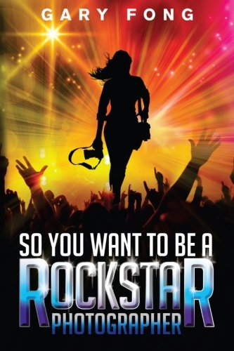 Download So You Want To Be A Rockstar Photographer: Exploding The Myth And Real World Guidance (Volume 1) pdf epub