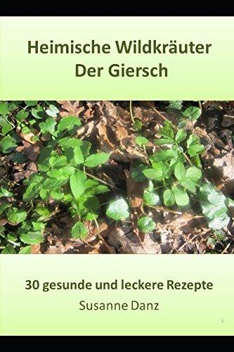 Der Giersch: 30 gesunde und leckere Rezepte (Heimische Wildkräuter, Band 9)