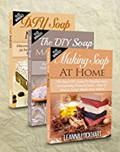 Soap Making: Soap Making Box Set #2: Making Soap At Home: The Best DIY Guide To Making Soap Completely From Scratch, DIY Soap Making Recipes & The DIY ... The Crea... (DIY Beauty Collection Book 8)