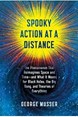 Spooky Action at a Distance: The Phenomenon That Reimagines Space and Time--and What It Means for Black Holes, the Big Bang, and Theories of Everything by George Musser (2015-11-03) Hardcover