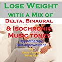 Lose Weight - with a Mix of Delta Binaural Isochronic Tones: 3-in-1 Legendary, Complete Hypnotherapy Session Speech by Randy Charach, Sunny Oye Narrated by Randy Charach