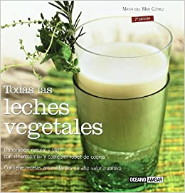 Todas las leches vegetales (Ilustrados) (Spanish Edition) (Spanish) Hardcover – June 30, 2007. by Maria Del ...