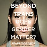 Beyond Trans: Does Gender Matter?