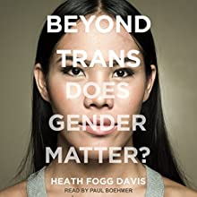 Beyond Trans: Does Gender Matter? | Livre audio Auteur(s) : Heath Fogg Davis Narrateur(s) : Paul Boehmer