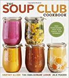 The Soup Club Cookbook: Feed Your Friends, Feed Your Family, Feed Yourself by Allison, Courtney, Carr, Tina, Laskow, Caroline, Peacock, Ju (13 January, 2015) [Paperback]