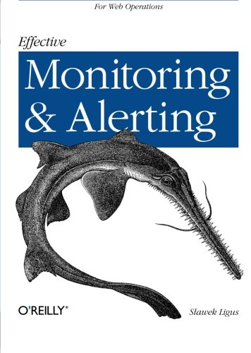 Effective Monitoring and Alerting: For Web Operations by Slawek Ligus, Publisher : O'Reilly Media