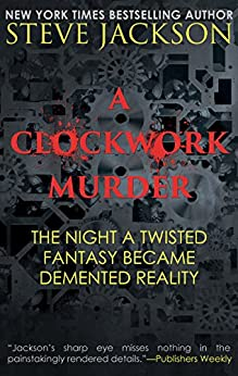 A CLOCKWORK MURDER: The Night A Twisted Fantasy Became Demented Reality (English Edition) por [Jackson, Steve]