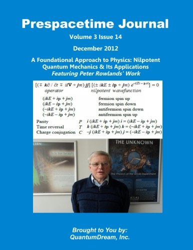 Prespacetime Journal Volume 3 Issue 14: A Foundational Approach to Physics: Nilpotent Quantum Mechanics & Its Applications PDF