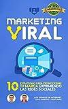 MARKETING VIRAL: 10 Estrategias Para Promocionar Tu Marca Exprimiendo Las Redes Sociales (Spanish Edition)