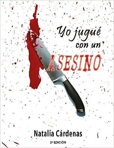 Yo jugué con un asesino: Novela basada en una historia real.: Amazon.es: Natalia Cárdenas Rodríguez: Libros