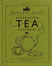 The Official Downton Abbey Afternoon Tea Cookbook: Teatime Drinks, Scones, Savories & Sweets (Downton Abbe