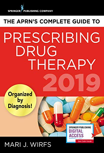 The APRN's Complete Guide to Prescribing Drug Therapy - Quick Access APRN Drug Guide for Nurses - Updated 2019 Guide ()